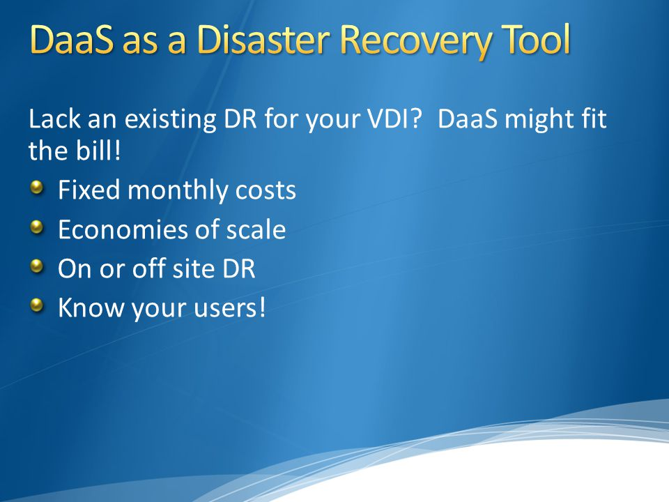 Lack an existing DR for your VDI. DaaS might fit the bill.