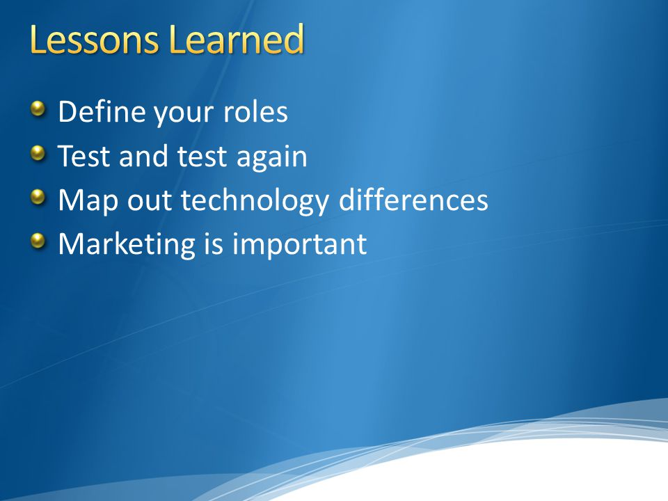 Define your roles Test and test again Map out technology differences Marketing is important