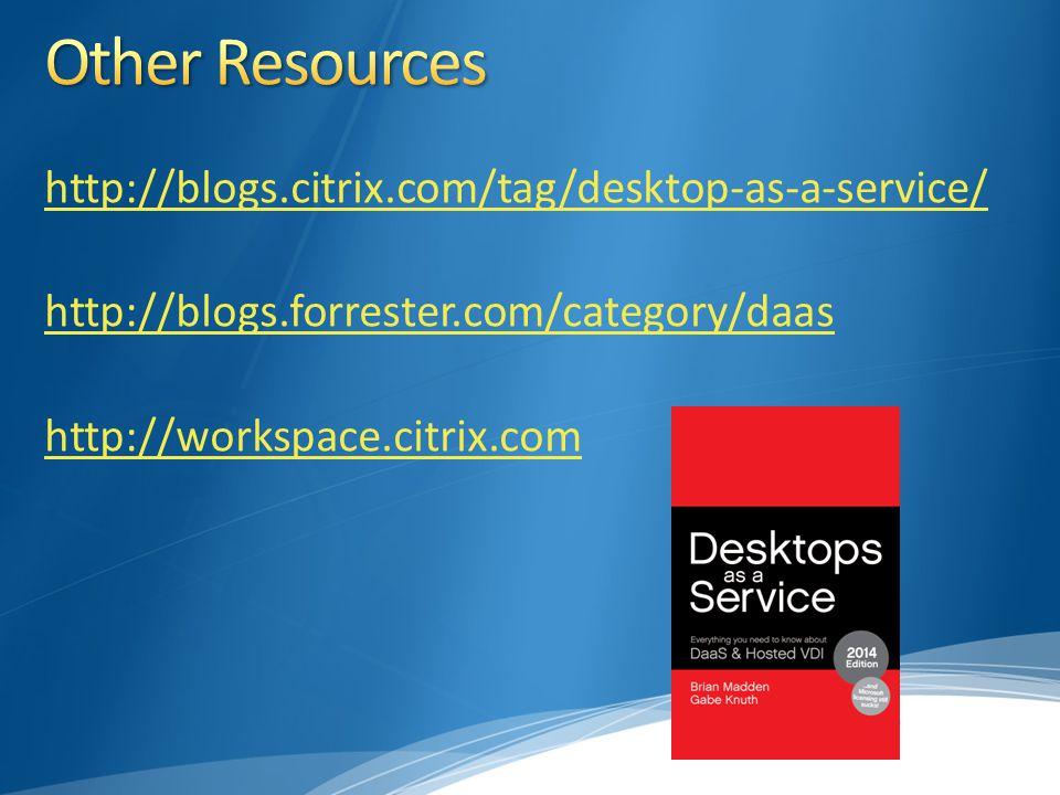 http://blogs.citrix.com/tag/desktop-as-a-service/ http://blogs.forrester.com/category/daas http://workspace.citrix.com
