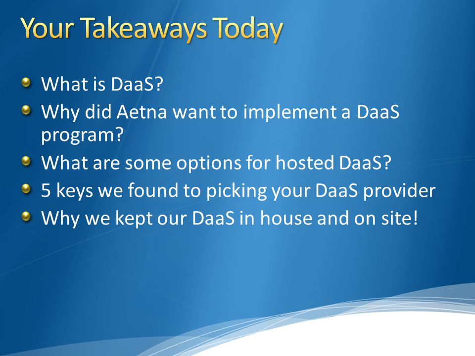 What is DaaS? Why did Aetna want to implement a DaaS program? What are some options for hosted DaaS? 5 keys we found to picking your DaaS provider Why