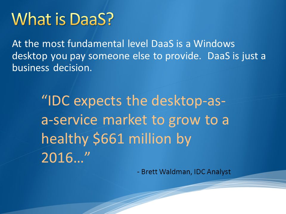 """At the most fundamental level DaaS is a Windows desktop you pay someone else to provide. DaaS is just a business decision. """"IDC expects the desktop-as"""