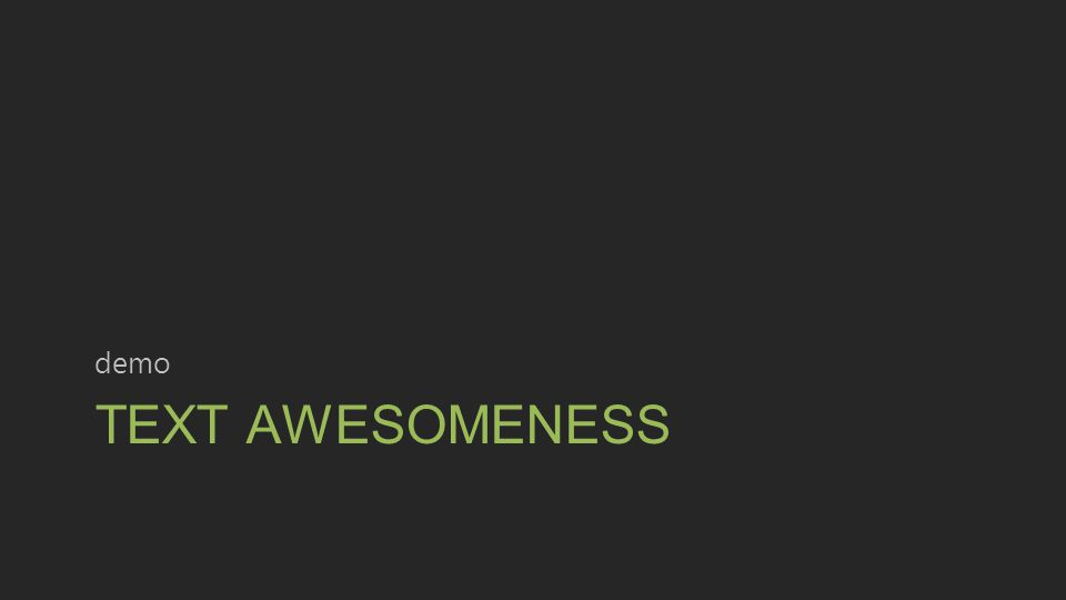 TEXT AWESOMENESS demo