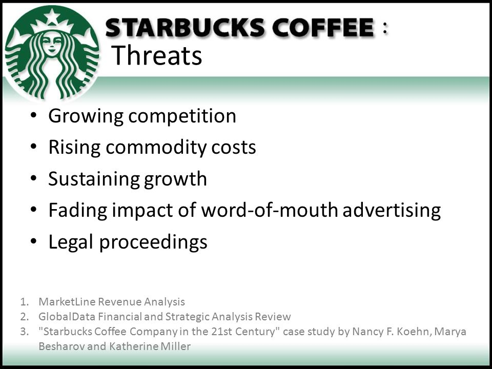 Threats Growing competition Rising commodity costs Sustaining growth Fading impact of word-of-mouth advertising Legal proceedings 1.MarketLine Revenue