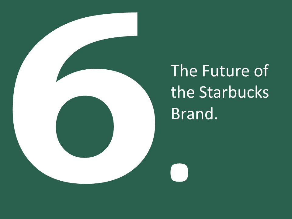 6.6. The Future of the Starbucks Brand.