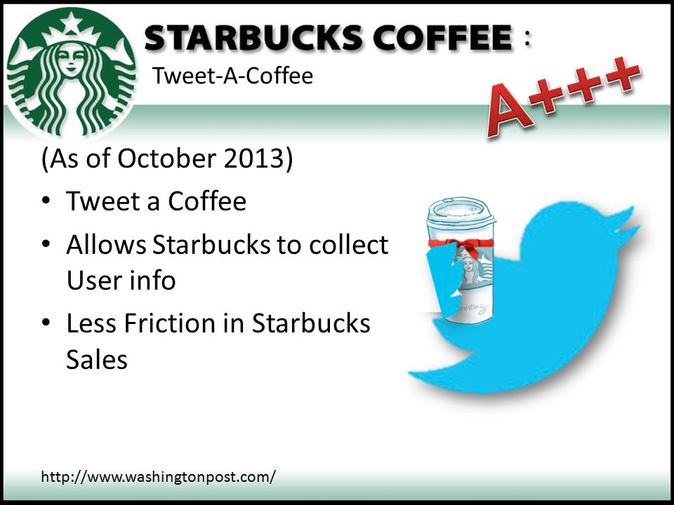 Tweet-A-Coffee http://www.washingtonpost.com/ (As of October 2013) Tweet a Coffee Allows Starbucks to collect User info Less Friction in Starbucks Sal