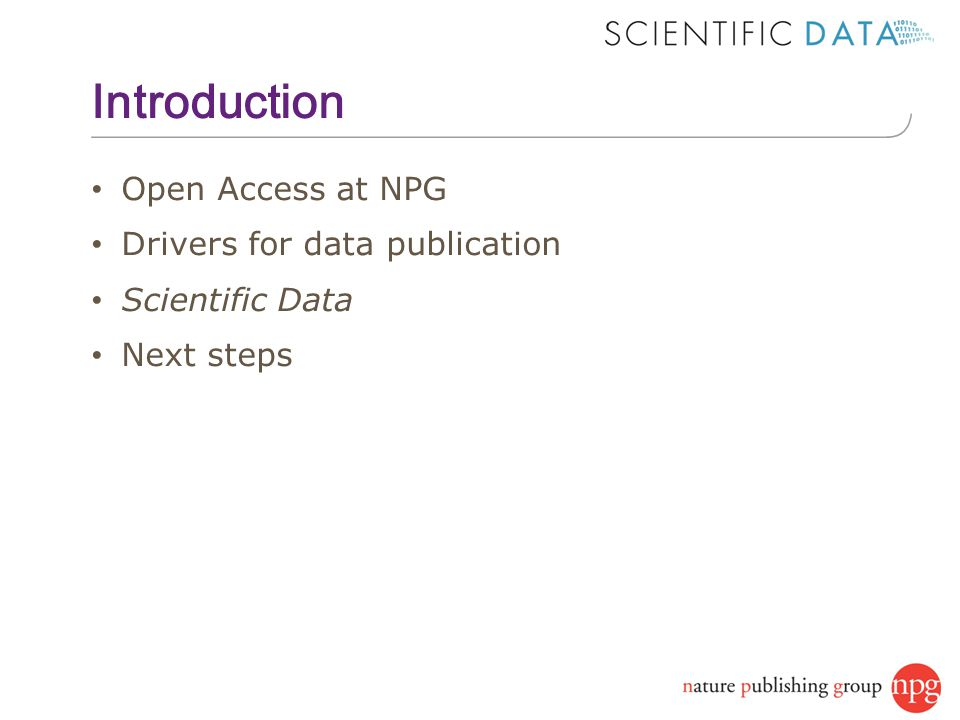 Introduction Open Access at NPG Drivers for data publication Scientific Data Next steps