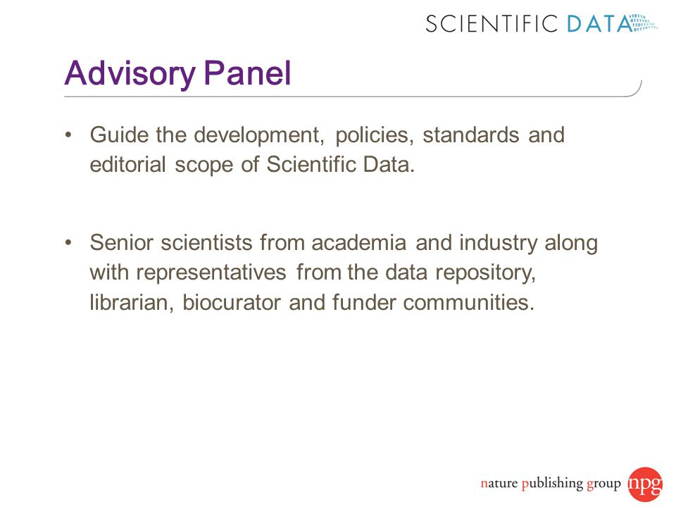 Advisory Panel Guide the development, policies, standards and editorial scope of Scientific Data.