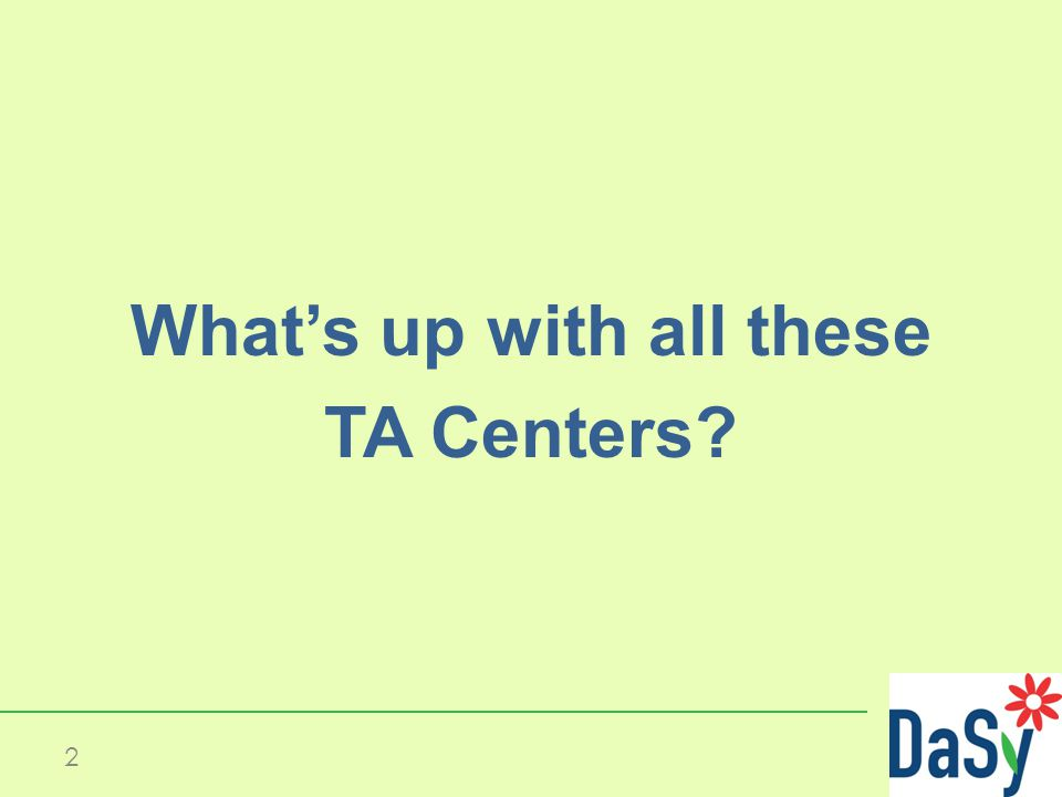 2 What's up with all these TA Centers