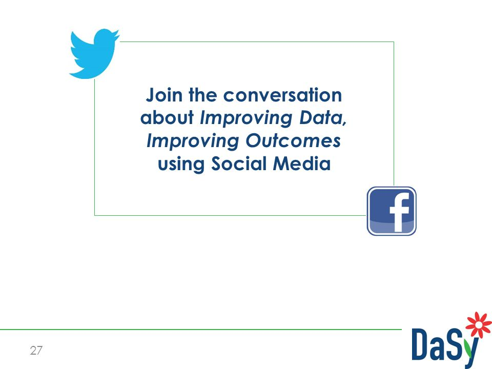 27 Join the conversation about Improving Data, Improving Outcomes using Social Media