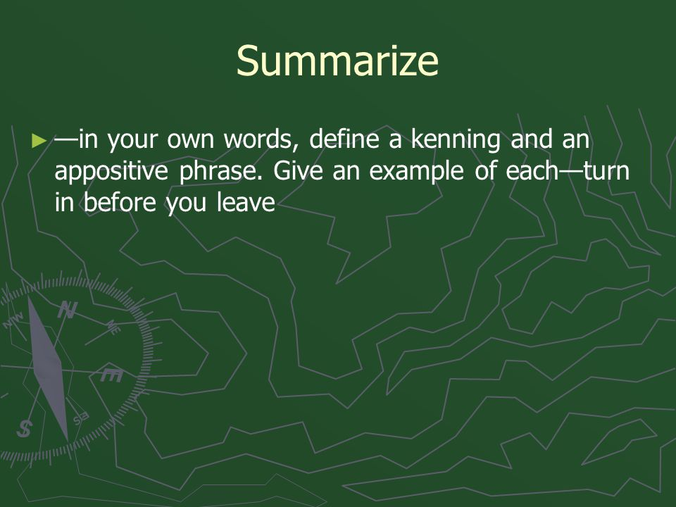 Summarize ► ► —in your own words, define a kenning and an appositive phrase. Give an example of each—turn in before you leave