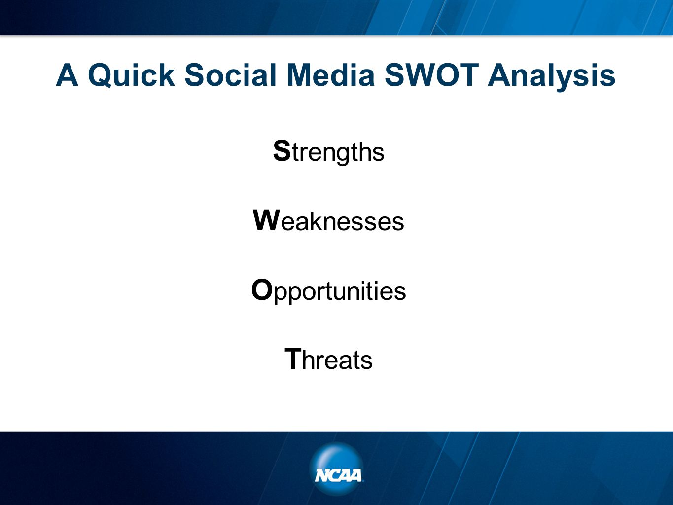 A Quick Social Media SWOT Analysis S trengths W eaknesses O pportunities T hreats