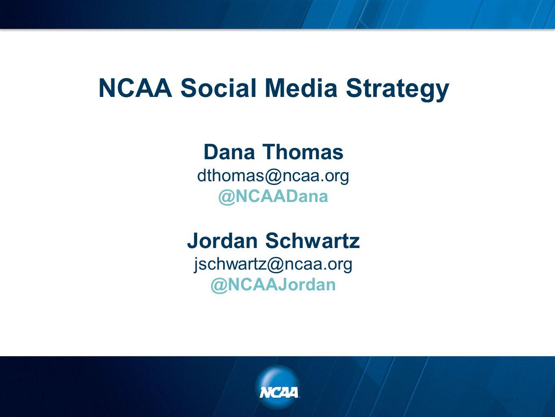 NCAA Social Media Strategy Dana Thomas dthomas@ncaa.org @NCAADana Jordan Schwartz jschwartz@ncaa.org @NCAAJordan page 3