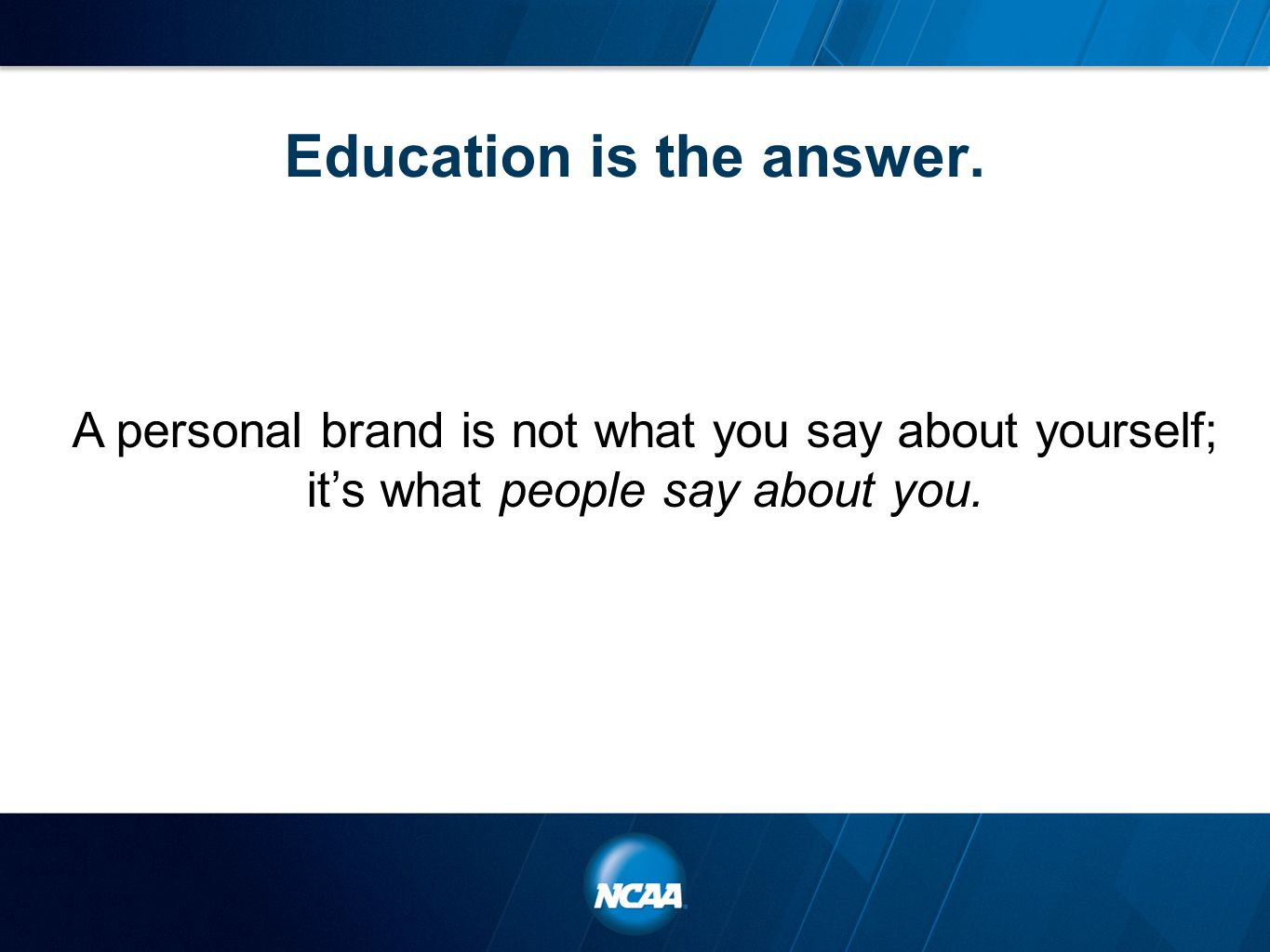 Education is the answer. A personal brand is not what you say about yourself; it's what people say about you.