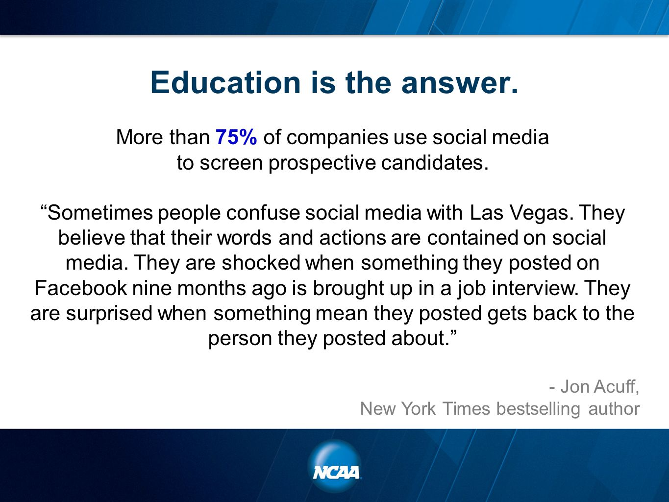 "Education is the answer. More than 75% of companies use social media to screen prospective candidates. ""Sometimes people confuse social media with Las"