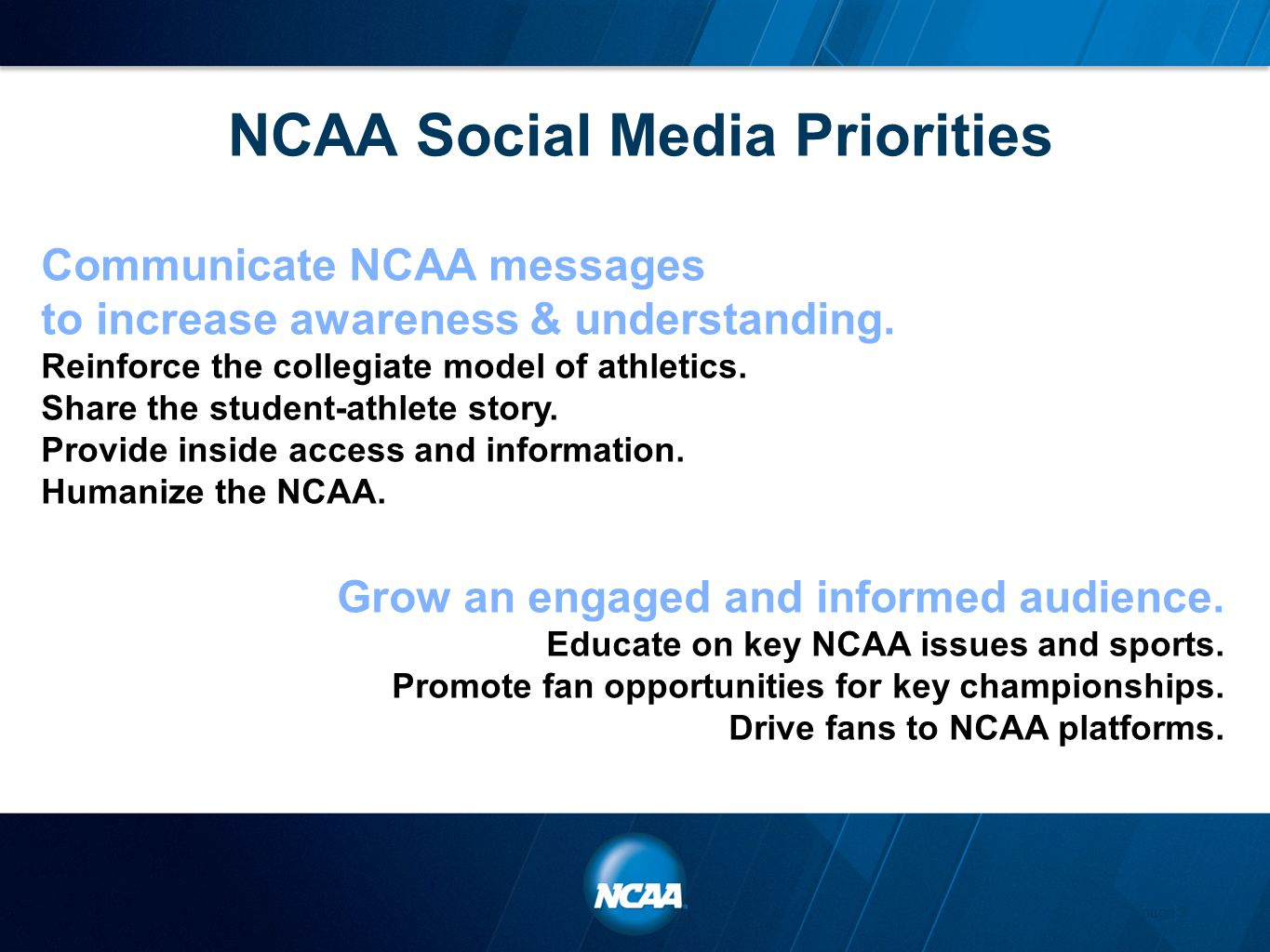 NCAA Social Media Priorities page 3 Communicate NCAA messages to increase awareness & understanding. Reinforce the collegiate model of athletics. Shar