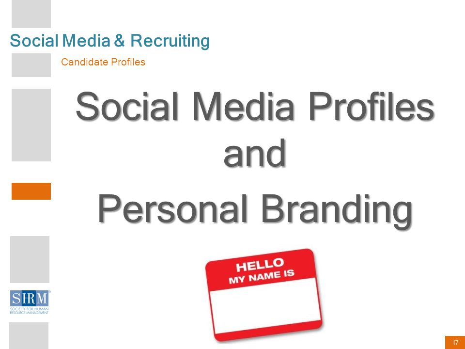 17 Social Media & Recruiting Candidate Profiles Social Media Profiles and Personal Branding