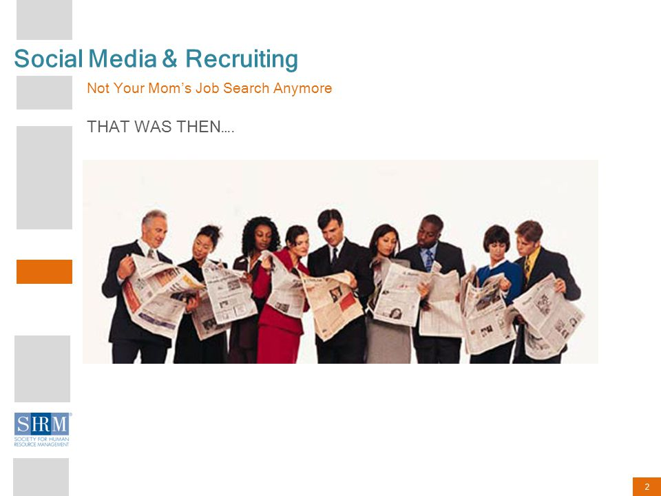 2 Social Media & Recruiting Not Your Mom's Job Search Anymore THAT WAS THEN….
