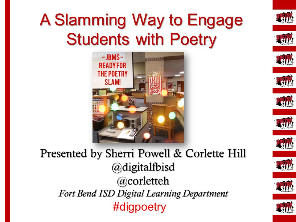 Presented by Sherri Powell & Corlette Hill @digitalfbisd @corletteh Fort Bend ISD Digital Learning Department A Slamming Way to Engage Students with P