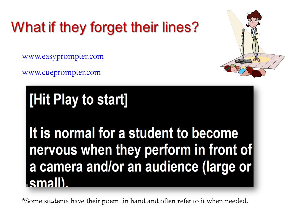 www.easyprompter.com www.cueprompter.com *Some students have their poem in hand and often refer to it when needed. What if they forget their lines?