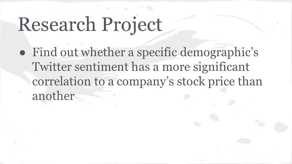 Research Project ● Find out whether a specific demographic's Twitter sentiment has a more significant correlation to a company's stock price than another