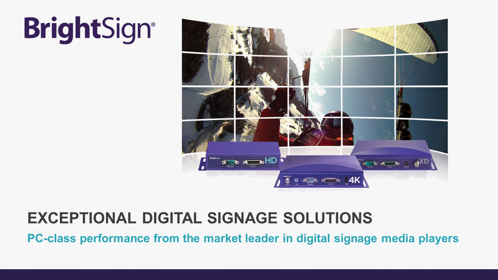 PC-class performance from the market leader in digital signage media players EXCEPTIONAL DIGITAL SIGNAGE SOLUTIONS