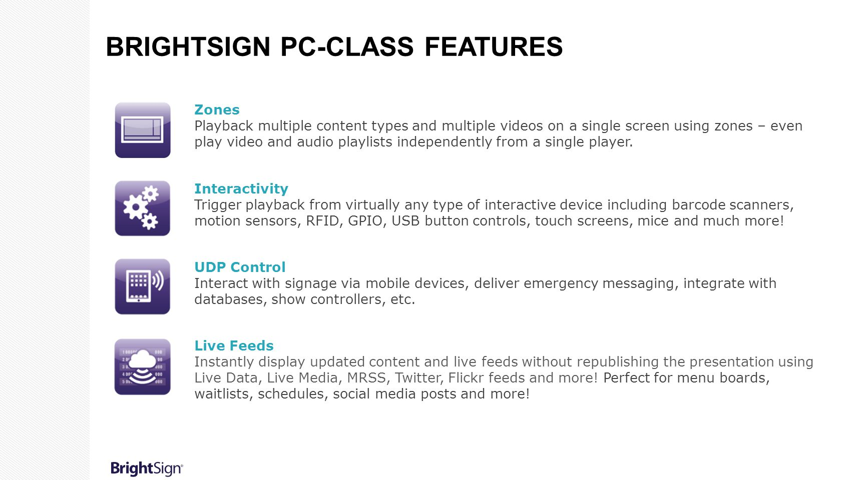 Zones Playback multiple content types and multiple videos on a single screen using zones – even play video and audio playlists independently from a si