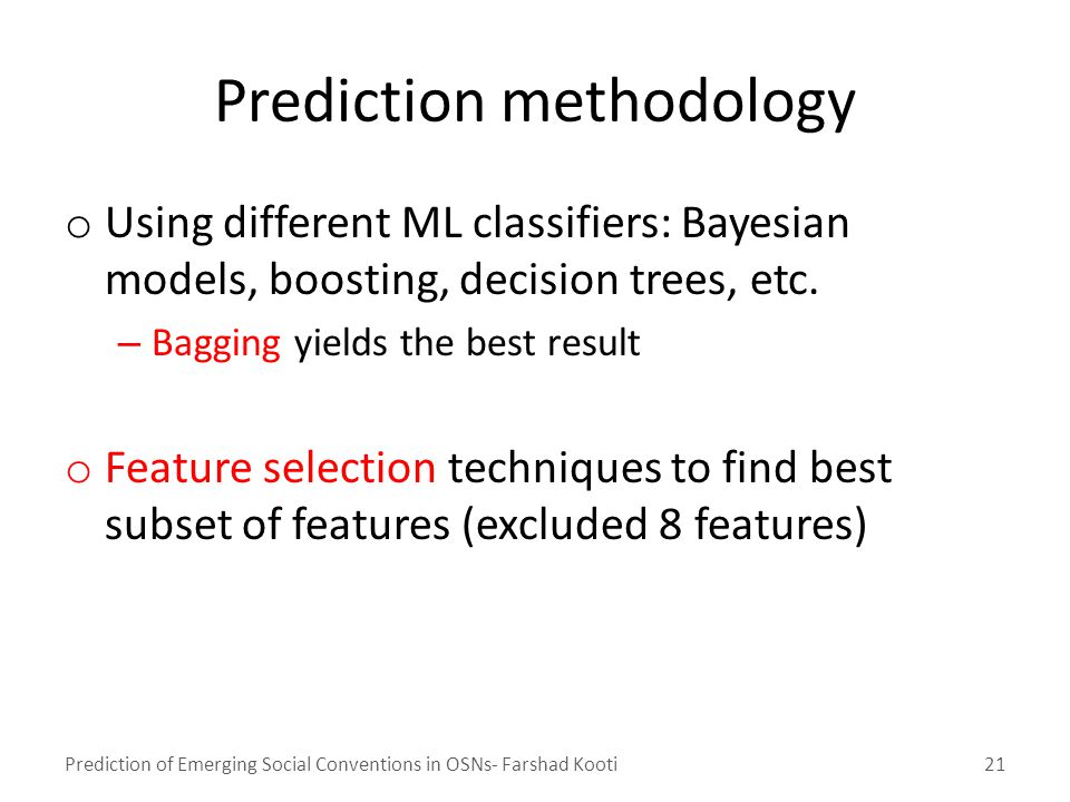 Prediction methodology o Using different ML classifiers: Bayesian models, boosting, decision trees, etc.