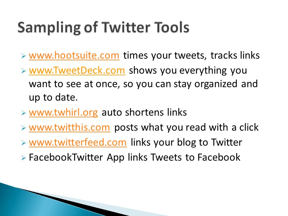  www.hootsuite.com times your tweets, tracks links www.hootsuite.com  www.TweetDeck.com shows you everything you want to see at once, so you can stay organized and up to date.