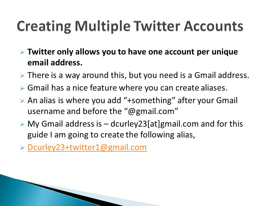  Twitter only allows you to have one account per unique email address.