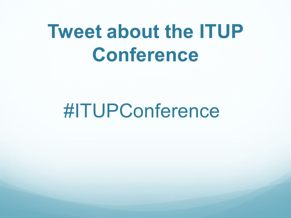 Tweet about the ITUP Conference #ITUPConference