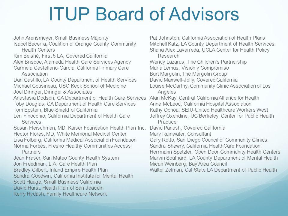 ITUP Board of Advisors John Arensmeyer, Small Business Majority Isabel Becerra, Coalition of Orange County Community Health Centers Kim Belshé, First