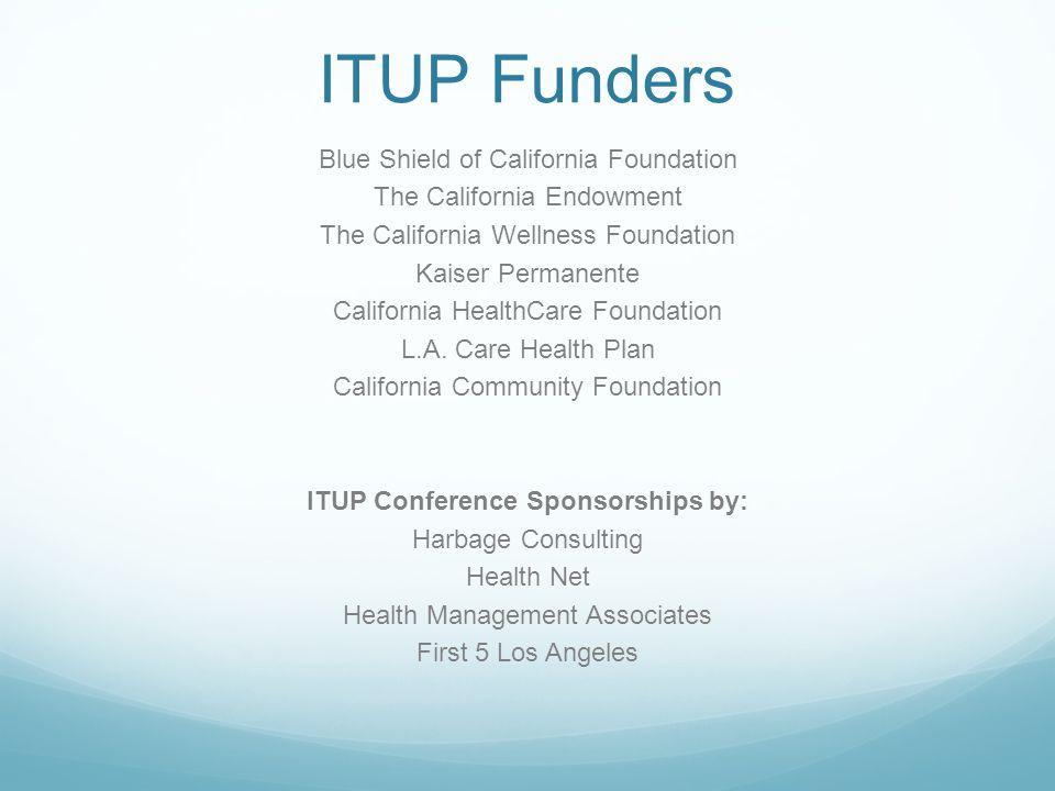 ITUP Funders Blue Shield of California Foundation The California Endowment The California Wellness Foundation Kaiser Permanente California HealthCare