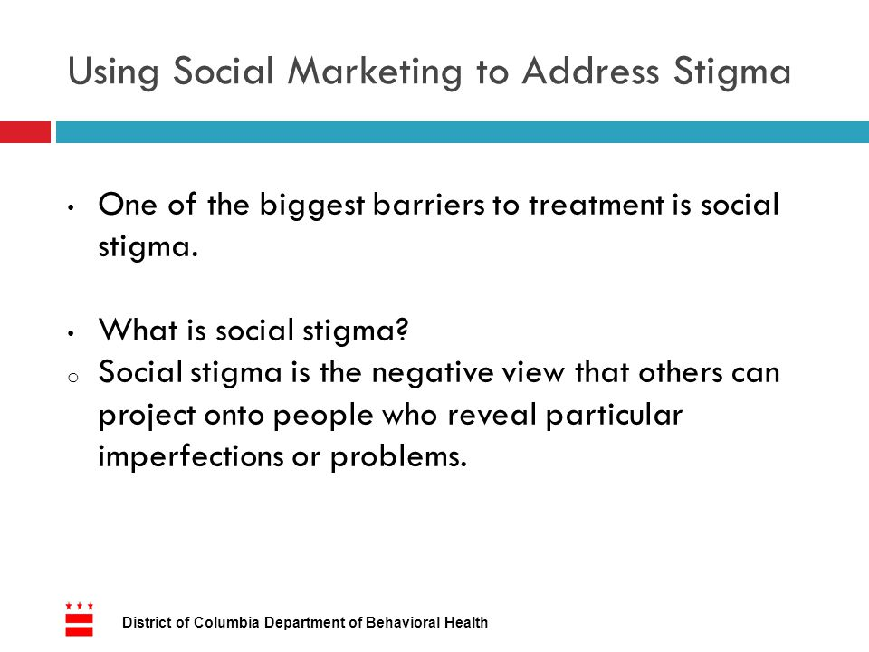 Using Social Marketing to Address Stigma One of the biggest barriers to treatment is social stigma.