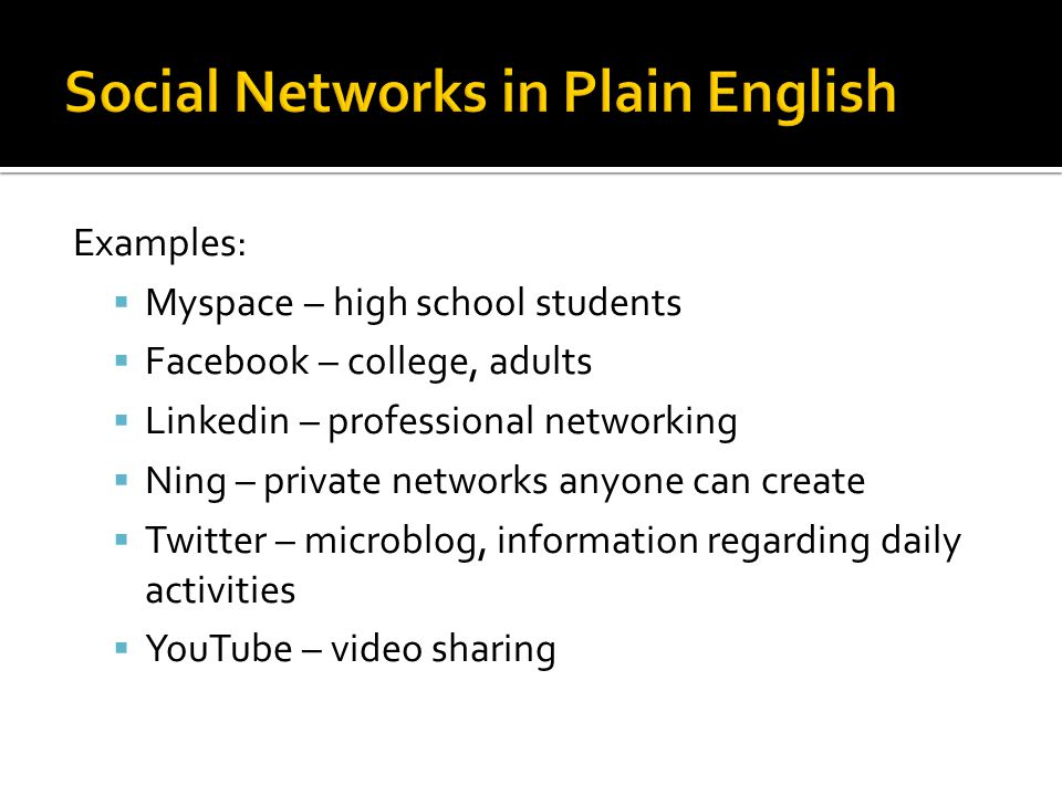 Examples:  Myspace – high school students  Facebook – college, adults  Linkedin – professional networking  Ning – private networks anyone can crea