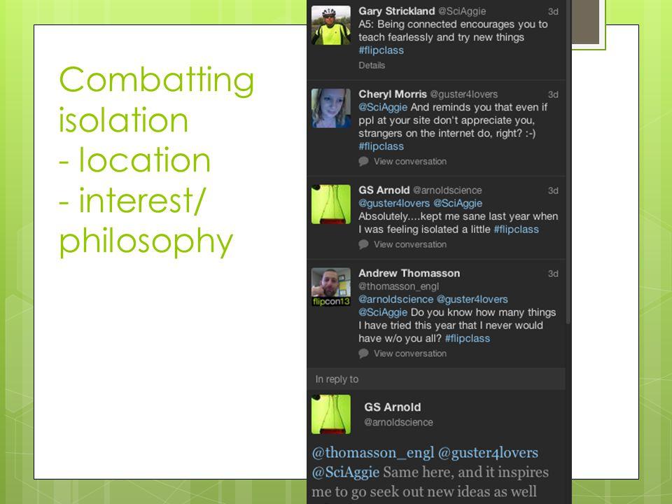 Combatting isolation - location - interest/ philosophy