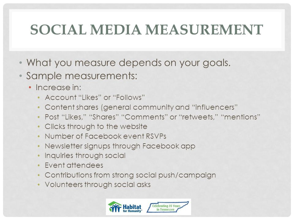 SOCIAL MEDIA MEASUREMENT What you measure depends on your goals.