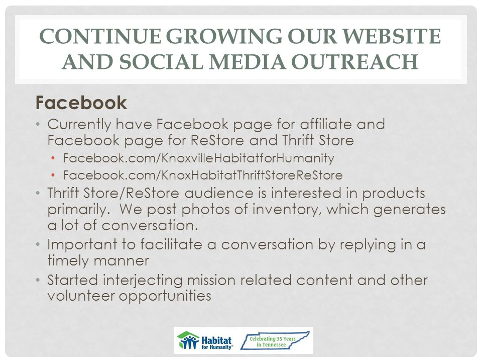 CONTINUE GROWING OUR WEBSITE AND SOCIAL MEDIA OUTREACH Facebook Currently have Facebook page for affiliate and Facebook page for ReStore and Thrift St