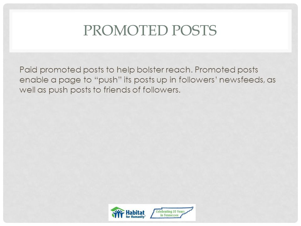 PROMOTED POSTS Paid promoted posts to help bolster reach.