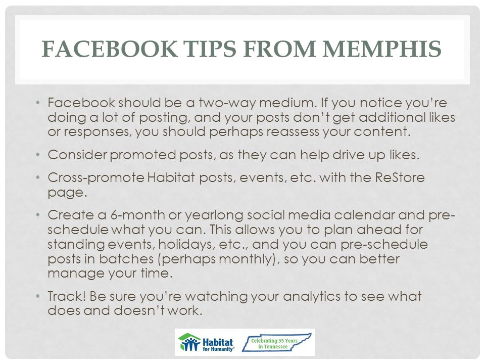 FACEBOOK TIPS FROM MEMPHIS Facebook should be a two-way medium. If you notice you're doing a lot of posting, and your posts don't get additional likes