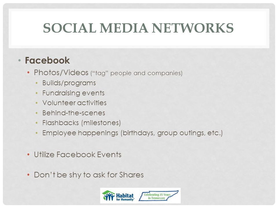 "SOCIAL MEDIA NETWORKS Facebook Photos/Videos (""tag"" people and companies) Builds/programs Fundraising events Volunteer activities Behind-the-scenes Fl"