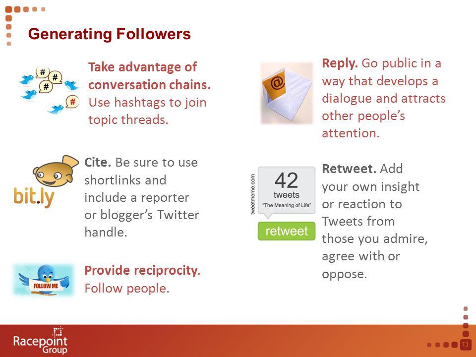 Generating Followers 13 Take advantage of conversation chains.