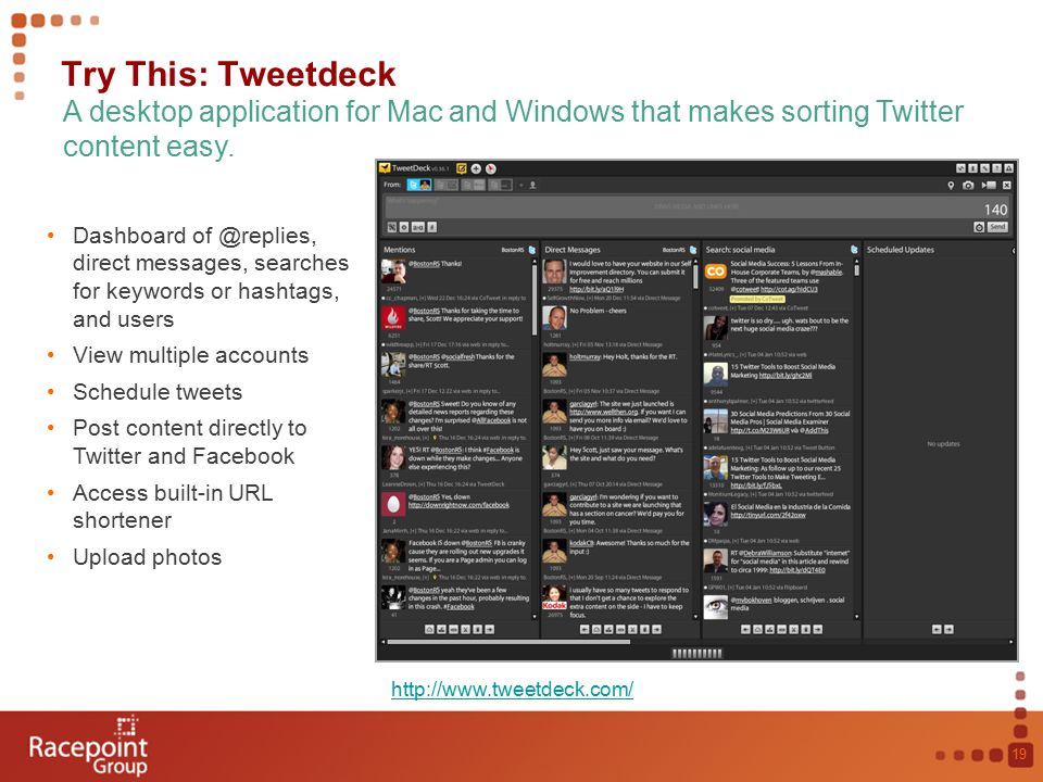 Try This: Tweetdeck 19 A desktop application for Mac and Windows that makes sorting Twitter content easy.