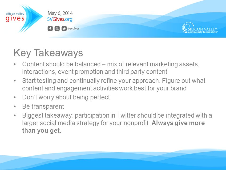 Key Takeaways Content should be balanced – mix of relevant marketing assets, interactions, event promotion and third party content Start testing and continually refine your approach.