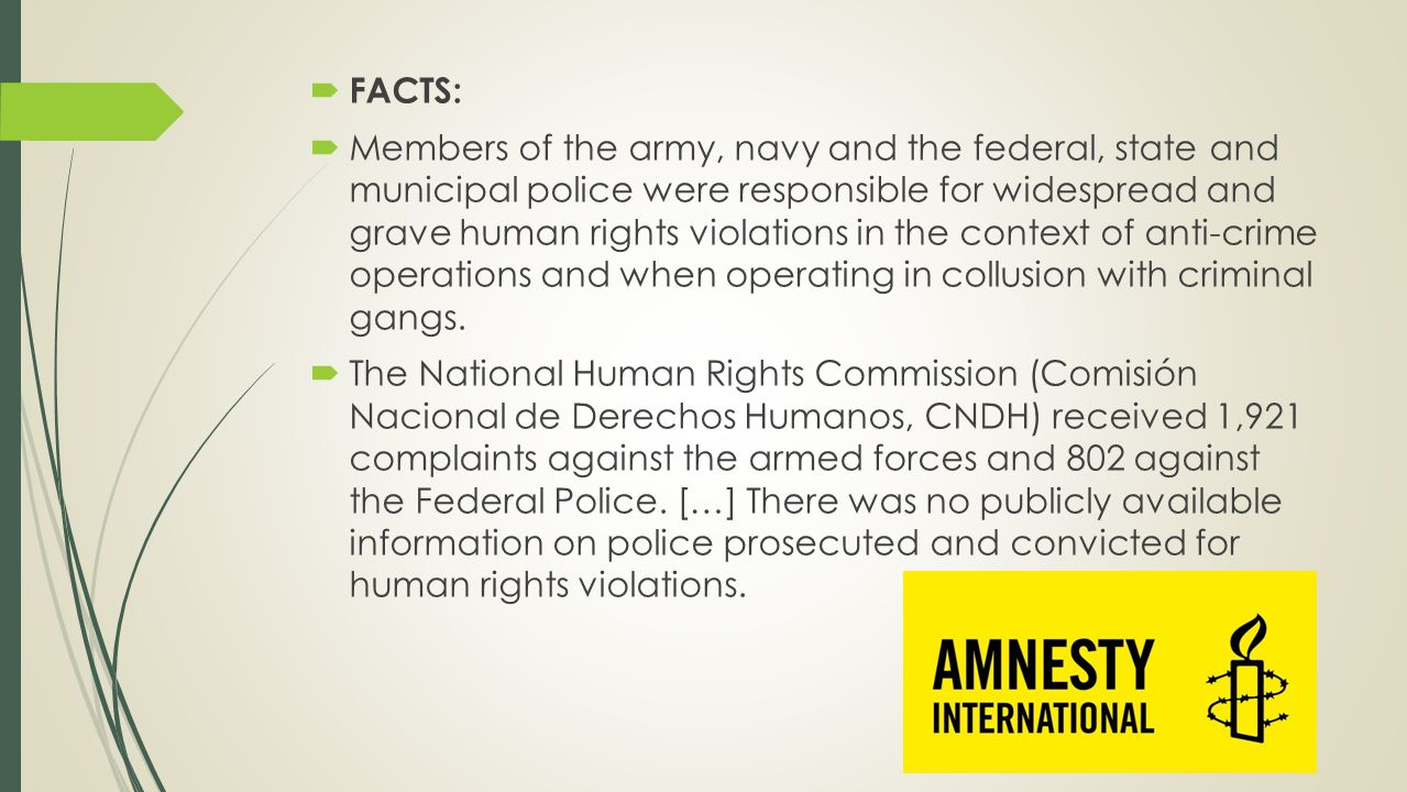  FACTS:  Members of the army, navy and the federal, state and municipal police were responsible for widespread and grave human rights violations in the context of anti-crime operations and when operating in collusion with criminal gangs.