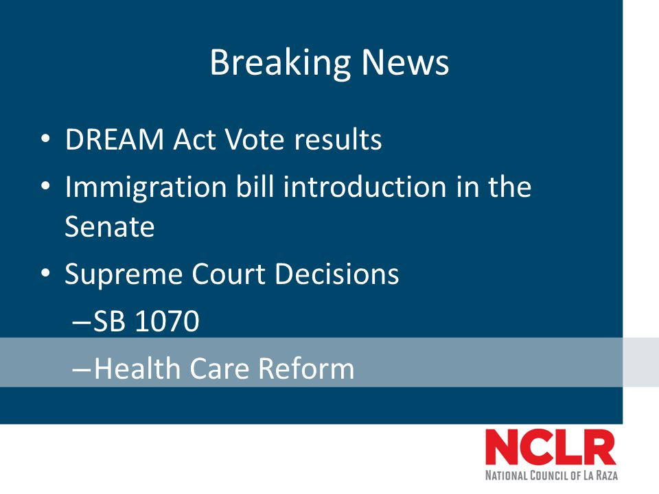 Breaking News DREAM Act Vote results Immigration bill introduction in the Senate Supreme Court Decisions – SB 1070 – Health Care Reform