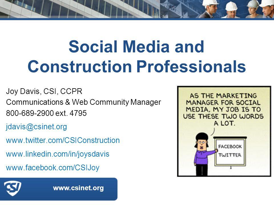 www.csinet.org Social Media and Construction Professionals Joy Davis, CSI, CCPR Communications & Web Community Manager 800-689-2900 ext.