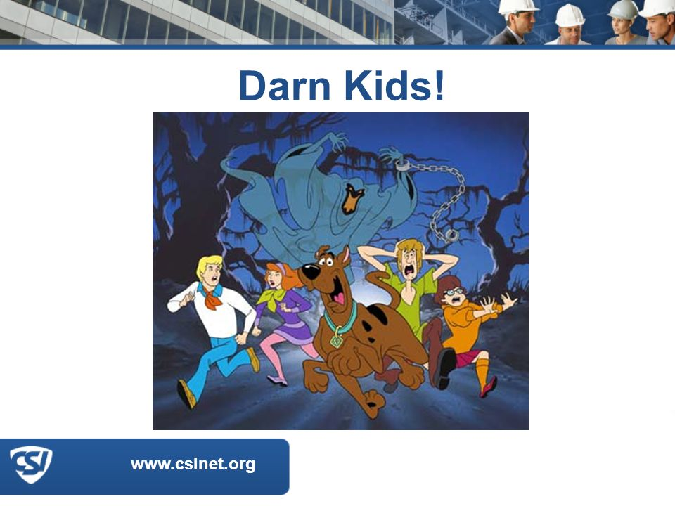 www.csinet.org Darn Kids!