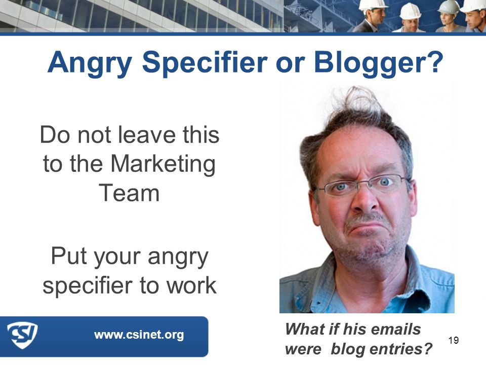 www.csinet.org Angry Specifier or Blogger.