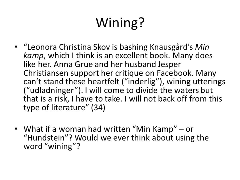 "Wining? ""Leonora Christina Skov is bashing Knausgård's Min kamp, which I think is an excellent book. Many does like her. Anna Grue and her husband Jes"