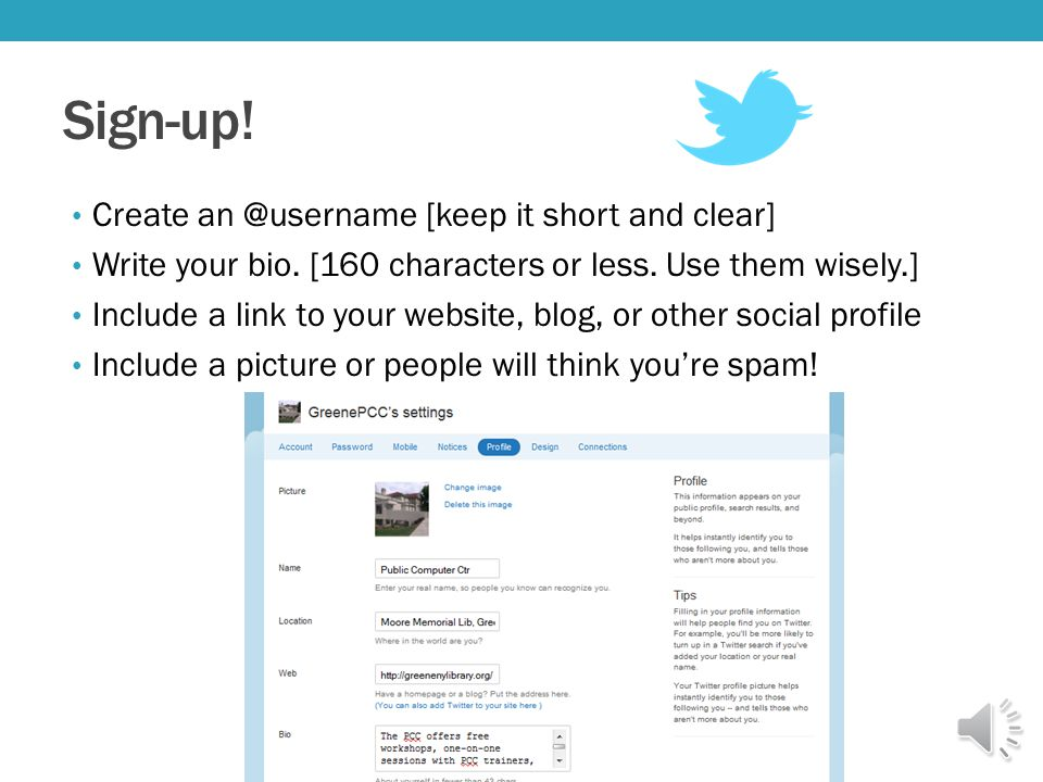 Sign-up. Create an @username [keep it short and clear] Write your bio.